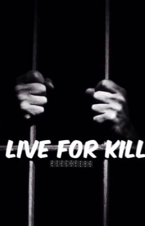 Live for kill. by FicLoving