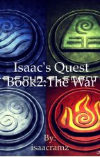 Isaac's Quest Book2: The War by isaacramz