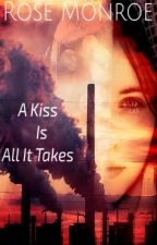 A Kiss Is All It Takes by RoseAnneMonroe