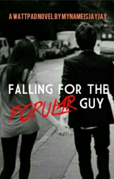 Falling for the Popular boy (ON HOLD)