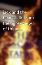 jack and the beanstalk, from the ogres view of things... by iratestories1-10