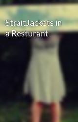 StraitJackets in a Resturant by Staring-At-Vultures