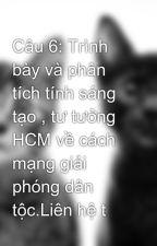 Câu 6: Trình bày và phân tích tính sáng tạo , tư tưởng HCM về cách mạng giải phóng dân tộc.Liên hệ t by TakiNT