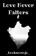 Love Never Falters by _bookwormjo_