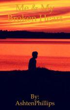 Me & My Broken Heart by AshtenPhillips