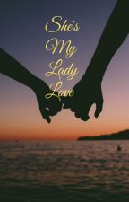 She's My Lady Love | Lesbian Story (Book 1) √ by xxFatherOfLukexx
