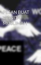 PESAN BUAT WANITA MUSLIMAH by SevenResseAbiis