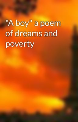 """A boy"" a poem of dreams and poverty"