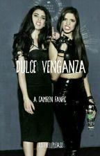 Dulce Venganza (Camren) by belsrodrigs