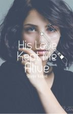 His Love Kept Me Alive (on hold) by SkyelerWeitzel