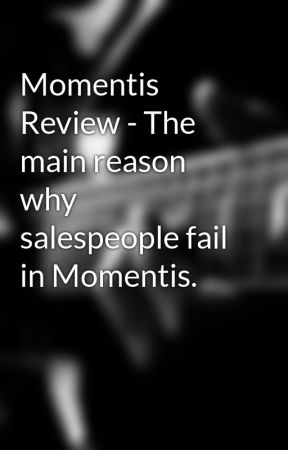 Momentis Review - The main reason why salespeople fail in Momentis. by scale5jude