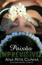Paixão Imprevisível (Livro 1 da Duologia Paixão) (DEGUSTAÇÂO) by AnaRitaCunha