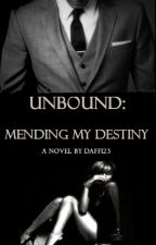 UNBOUND: Mending My Destiny(BOOK 1) BWWM by daff123
