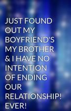 JUST FOUND OUT MY BOYFRIEND'S MY BROTHER & I HAVE NO INTENTION OF ENDING OUR RELATIONSHIP! EVER! by Cheesefreek