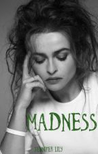 Madness (a Bellatrix fanfiction) by Jennifer_Lily
