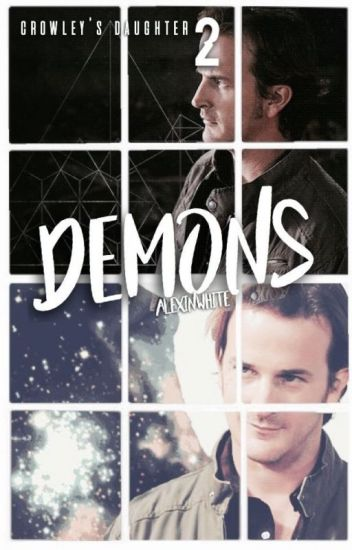 Crowley's Daughter 2: Demon (Supernatural Fanfiction~)