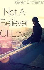 Not A Believer of Love by Xavier101theman
