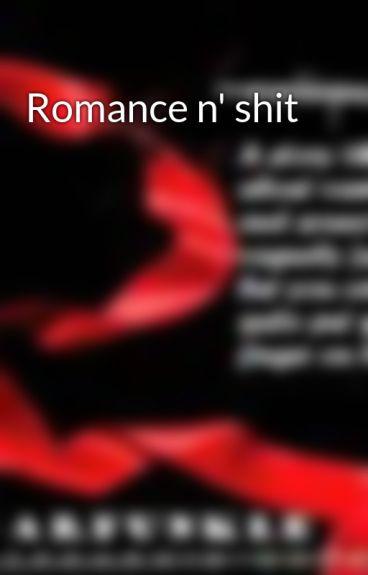 Romance n' shit by garfunkle