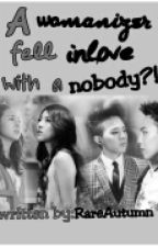 A Womanizer fell in-love with a nobody?!-Completed (major editing) by RareAutumn