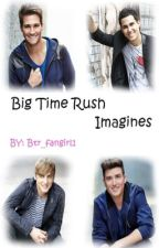 Big Time Rush Imagines ✔️ by alibrooke28