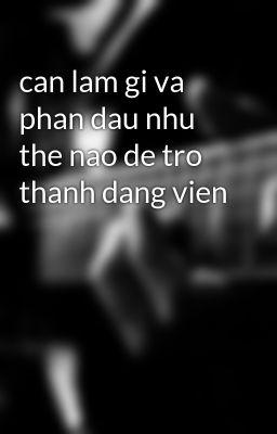 can lam gi va phan dau nhu the nao de tro thanh dang vien