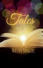Tales by Master_Fangirl