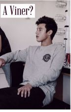 A Viner? (Cameron Dallas fanficton) by too-turnt-777