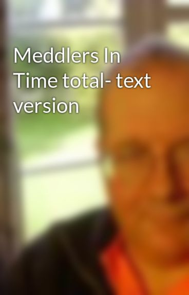 Meddlers In Time total- text version by wwfeatherston