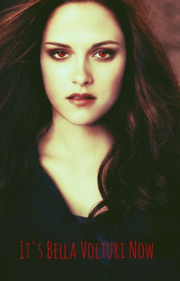 Its not Bella Swan its Bella Volturi