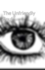 The Unfriendly Soul by TestingMyPatirnce