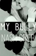 My bully / Nash Grier by unicorn_babee