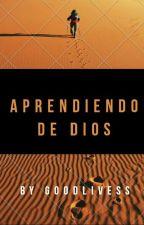 «Aprendiendo de Dios»✔ by Goodlivess