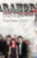 My Prince Charming Is The New Kid!? by XoXParamoreFanXoX