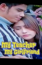 My Teacher My Girlfriend by sakura_Ly_