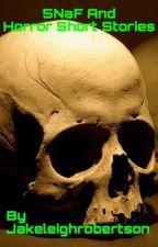 5NAF & Horror short stories by Jakeleighrobertson