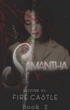 Samantha (Book II Completed) by FireCastle