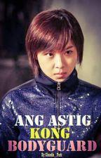 Ang Astig kong BODYGUARD by nadzcaratao