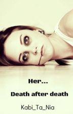 HER ...DEATH AFTER DEATH by Kabi_Ta_Nia