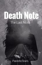 Death Note: The Last Note *ON HOLD* by PastelleTears