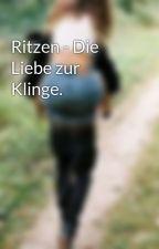 Ritzen - Die Liebe zur Klinge. by xSarah_liebt_dichx