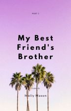 My Bestfriend's Brother. by whatmollyknew