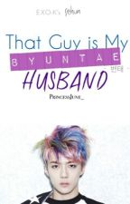 [H] That Guy Is My Byuntae Husband [EXO Sehun Malay Fanfiction] by naegahaeee