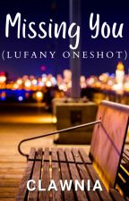 """""""Missing You"""" (LuFany Oneshot)- COMPLETED by clawnia"""