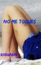 No me Toques by RosGabmi