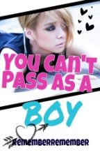 You Can't Pass As A Boy by rememberremember