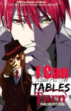I Can Make All The Tables Turn by KUROKOsSTEAL