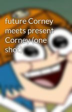 future Corney meets present Corney (one shot) by Deh_Computer_Twins