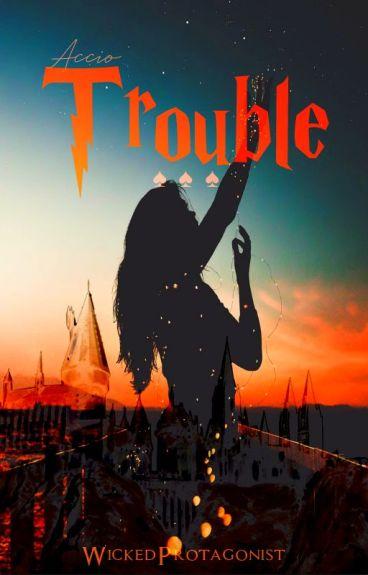 Accio Trouble {Harry Potter fanfiction, Book I}