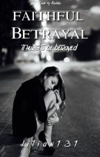 Faithful Betrayal by lilian131