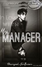 In Love With My Manager [EXO's CHANYEOL] completed by monkeuneyhee